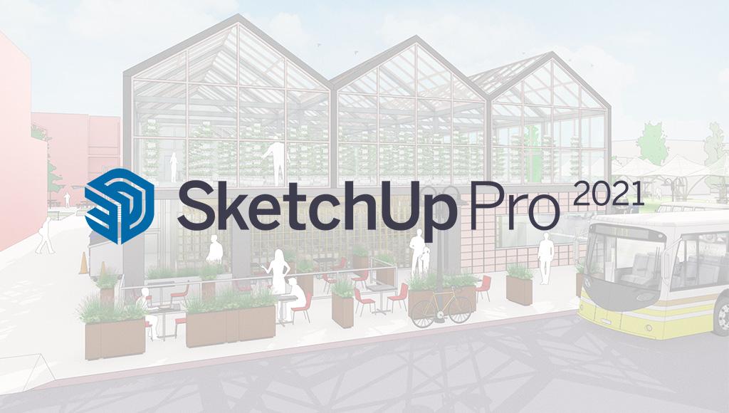 SketchUp Pro 2021 : Là où les meilleures idées se concrétisent